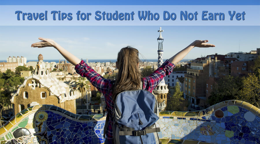 Travel Tips for Students Who Do Not Earn Yet